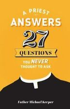 A Priest Answers 27 Questions You Never Thought to Ask (Paperback or Softback)