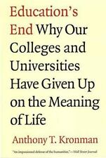 Education's End : Why Our Colleges and Universities Have Given up on the...