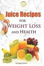 Juice Recipes: Juice Recipes for Weight Loss and Health. An Illustrated, Weight