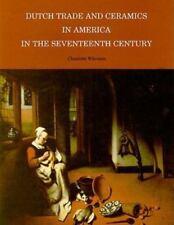 Dutch Trade & Ceramics in America in the Seventeenth Century Charlotte Wilcoxen