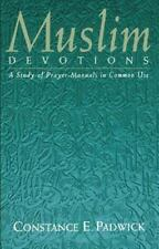 Muslim Devotions: A Study of Prayer-Manuals in Common Use by Constance E. Padwi