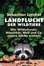 Landflucht der Wildtiere von Sebastian Lotzkat (2016, Taschenbuch), UNGELESEN