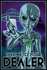TAKE ME TO YOUR DEALER - WEED POSTER - 24x36 ALIEN MARIJUANA POT SMOKING 241248