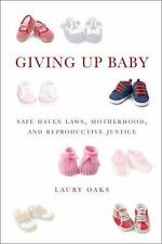 NEW - Giving Up Baby: Safe Haven Laws, Motherhood, and Reproductive Justice