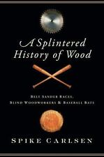 A Splintered History of Wood: Belt Sander Races, Blind Woodworkers, and Baseball