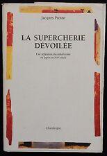 B/ Jacques Proust LA SUPERCHERIE DÉVOILÉE (Réfutation du Catholicisme au JAPON..