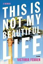 This Is Not My Beautiful Life : A Memoir by Victoria Fedden (2016, Paperback)