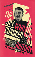 The Spy Who Changed History: The Untold Story of How the Soviet Union Stole....