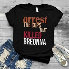 ARREST THE COPS WHO KILLED BREONNA TAYLOR shirt unisex T-shirt