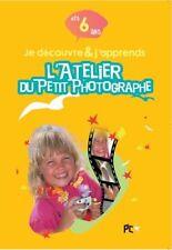 L'atelier du petit photographe - dès 6 ans - Je découvre & j'apprends - NEUF -VF