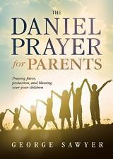 The Daniel Prayer for Parents : Praying Favor, Protection, and Blessing over You