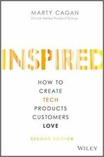 INSPIRED How to Create Tech Products Customers Love by Marty Cagan