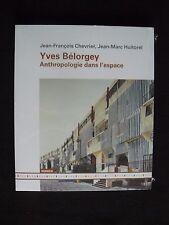 Yves Belorgey, anthropologie dans l'espace. J.J.Chevrier / J.M.Huitorel. Mamco