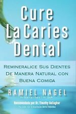 Cure la Caries Dental : Remineralice Las Caries y Repare Sus Dientes...