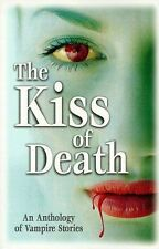 The Kiss of Death: An Anthology of Vampire Stories by The Design Image Group In…