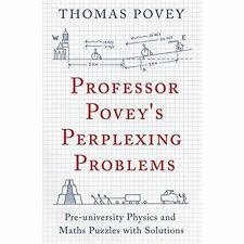 Professor Povey's Perplexing Problems: Pre-University Physics and Maths Puzzles…