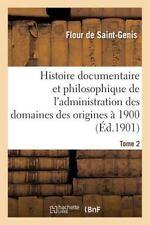 Histoire Documentaire et Philosophique de l'Administration des Domaines des...