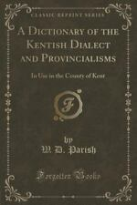 A Dictionary of the Kentish Dialect and Provincialisms: In Use in the County of