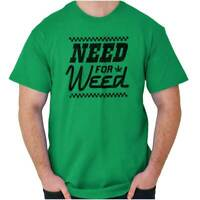 Need For Weed Speed Stoner Marijuana Pot Gift Short Sleeve T-Shirt Tees Tshirts