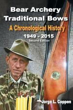 Bear Archery Traditional Bows : A Chronological History: By Coppen, Jorge