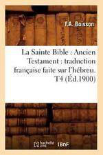 La Sainte Bible: Ancien Testament: Traduction Francaise Faite Sur L'Hebreu. T4 (