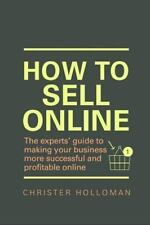 How to Sell Online : The Experts' Guide to Making Your Business More...