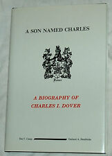 A Son Named Charles: A Biography of Charles I. Dover by S Camp, G Hendricks