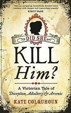 Did She Kill Him?: A Victorian tale of deception, adultery and arsenic, Colquhou