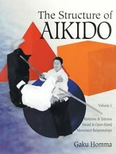 The Structure of Aikido Vol. 1 : Kenjutsu and Taijutsu Sword and Open-Hand Movem