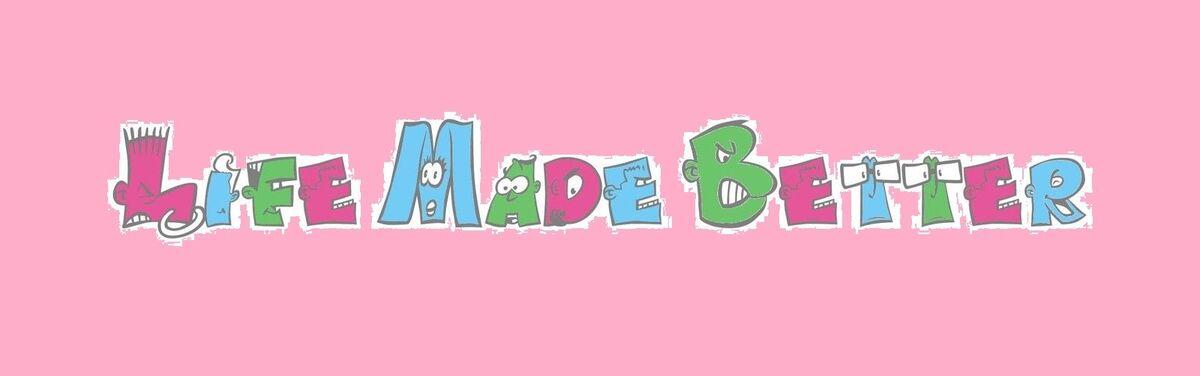 Life Made Better