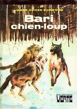 BARI Chien - Loup // James Oliver CURWOOD // Bibliothèque Verte