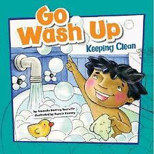 Go Wash Up: Keeping Clean (How to Be Healthy!)-ExLibrary