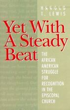 Yet with A Steady Beat : The African American Struggle for Recognition in the...