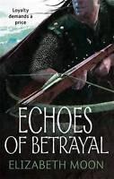 Echoes Of Betrayal: Paladin's Legacy: Book Three, Elizabeth Moon, New