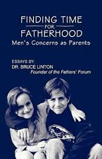 Finding Time for Fatherhood : Men's Concerns as Parents by Bruce Linton...