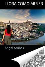 NEW Llora como mujer: Crónicas de Lo (Spanish Edition) by Ángel Arribas