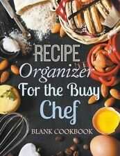 NEW Recipe Organizer for the Busy Chef: Blank Cookbook by Creative Journals