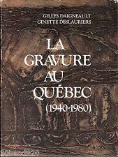 GRAVURE AU QUEBEC 1940-1980 GILLES DAIGNEAULT GINETTE DESLAURIERS 1981