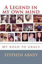 A Legend in my own mind: My road to grace, Abney Sr., Mr. Stephen M., Good Book