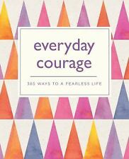 Everyday Courage: 365 Ways to a Fearless Life (Paperback or Softback)