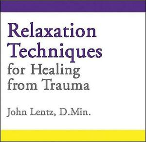 Relaxation Techniques for Healing from Trauma by John D Lentz (Audio CD, 2013)