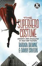 The Superhero Costume: Identity and Disguise in Fact and Fiction by Danny...