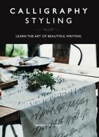Calligraphy Styling : Learn the Art of Beautiful Writing, Paperback by Halim,...
