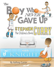 Stephen Curry: The Children's Book: The Boy Who Never Gave Up [PAPERBACK, NEW]