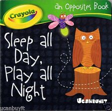 OPPOSITES BOOK by Crayola SLEEP ALL DAY, PLAY ALL NIGHT Beginners Board Book 2+