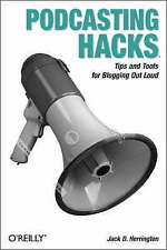 Podcasting Hacks: Tips and Tools for Blogging Out Loud by Jack D. Herrington