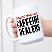 Funny Hilarious Coffee Mug Cups (Local Caffeine Dealer)