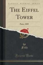 The Eiffel Tower: Paris, 1889 (Classic Reprint) (Paperback or Softback)