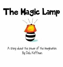 The Magic Lamp : A Story about the Power of the Imagination by Deb Koffman...