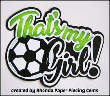 That'S My Girl Soccer sport title paper piecing Premade Scrapbook Page Rhonda